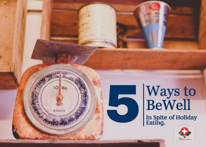 5 Ways to Be Well In Spite of Holiday Eating